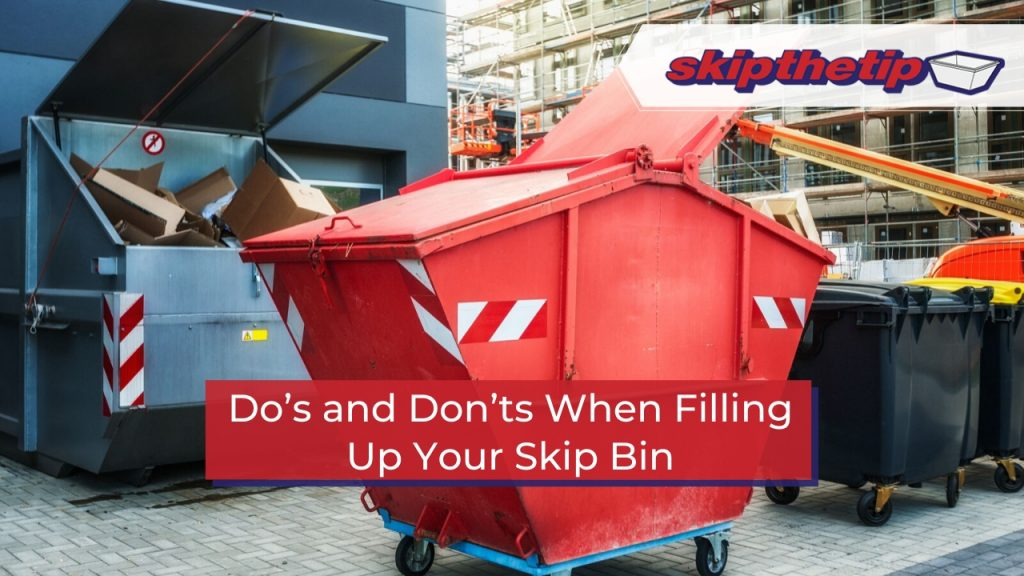 Do's and Don'ts When Filling Up Your Skip Bin