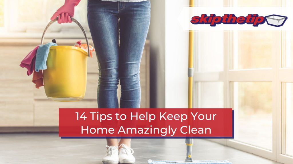 14 Tips to Help Keep Your Home Amazingly Clean