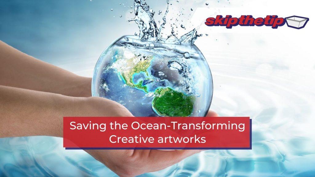 Saving the Ocean-Transforming Creative artworks