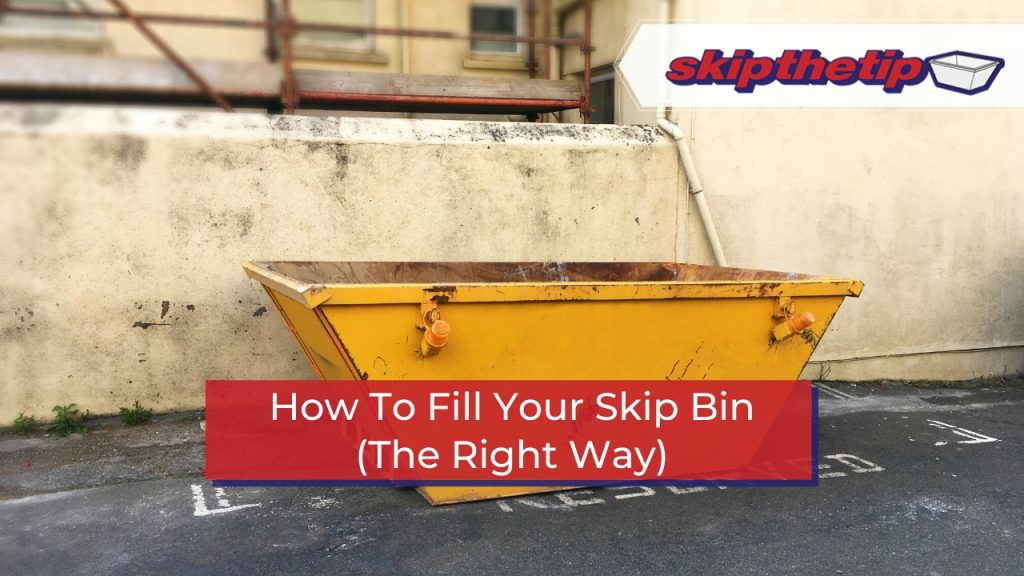 How To Fill Your Skip Bin (The Right Way)
