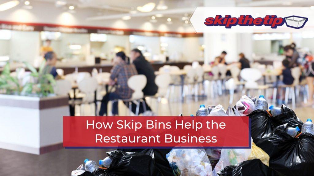 How Skip Bins Help the Restaurant Business