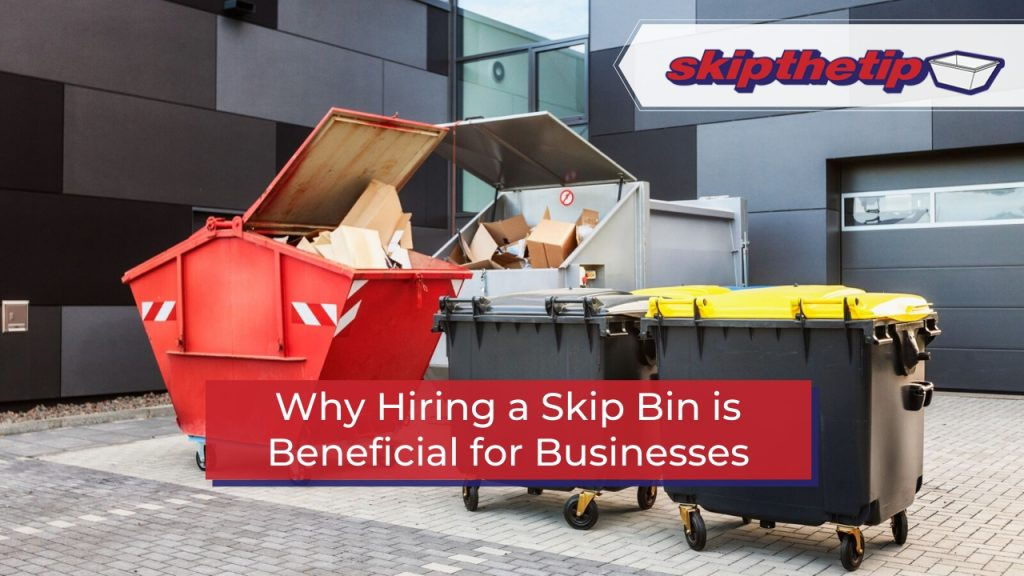 Why Hiring a Skip Bin is Beneficial for Businesses